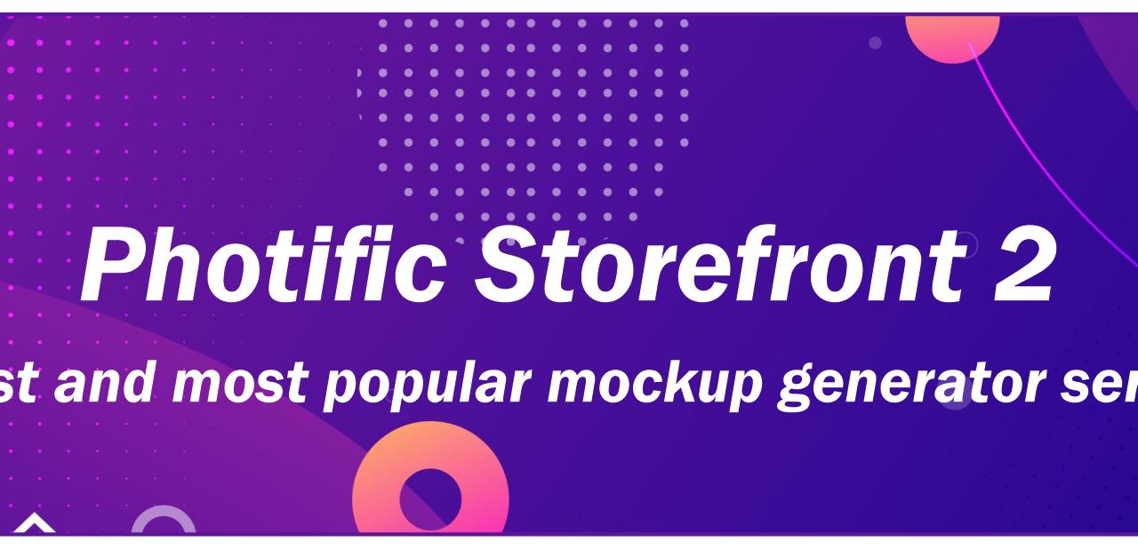 Photific Storefront 2 Mockup Generator – million dollar secret behind every second successful print on demand business